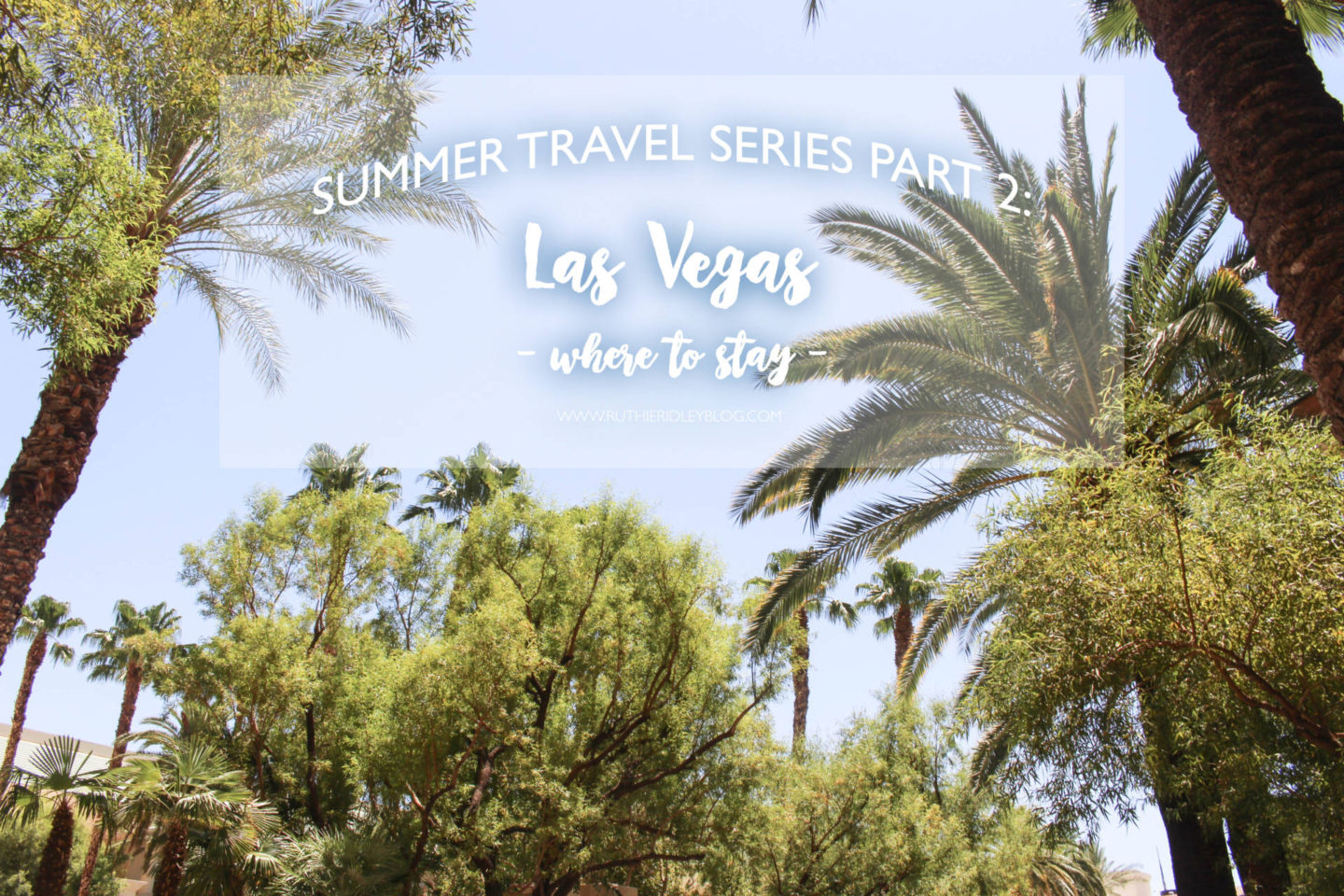 Summer Travel Series Part 2: Las Vegas-Where To Stay
